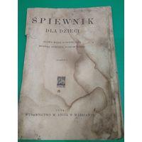 SPIEWNIK  DLA DZIECI, издательство ARCTA в Варшаве,  Польша, 1924 год, 38 стр.