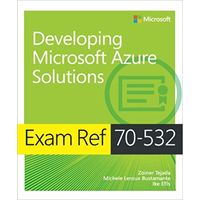 Exam Ref 70-532 Developing Microsoft Azure Solutions 1st Edition